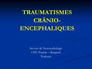 TRAUMATISMES CRÂNIO-ENCEPHALIQUES