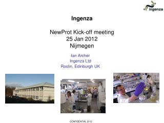 Ingenza NewProt Kick-off meeting 25 Jan 2012 Nijmegen