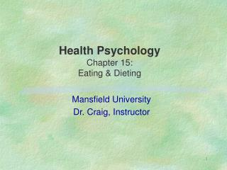 Health Psychology Chapter 15:   Eating  Dieting