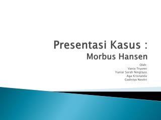 Presentasi Kasus  : Morbus  Hansen