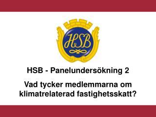 HSB - Panelunders�kning 2  Vad tycker medlemmarna om klimatrelaterad fastighetsskatt?