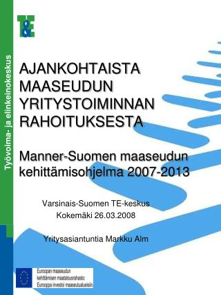 Varsinais-Suomen TE-keskus Kokem�ki 26.03.2008 Yritysasiantuntia Markku Alm