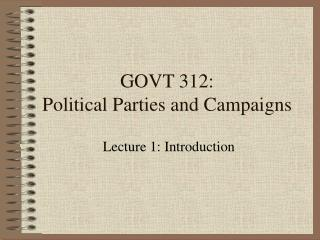 GOVT 312:  Political Parties and Campaigns
