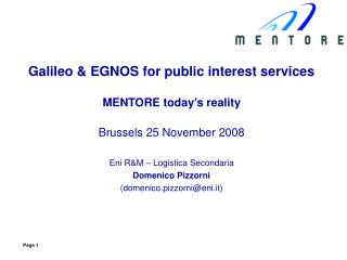 Galileo & EGNOS for public interest services MENTORE today's reality Brussels 25 November 2008