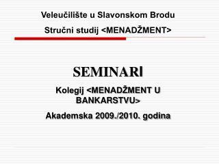 SEMINAR I Kolegij <MENADŽMENT U BANKARSTVU> Akademska 2009./2010. godina