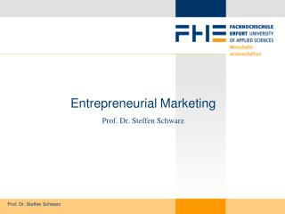 Entrepreneurial Marketing Prof. Dr. Steffen Schwarz