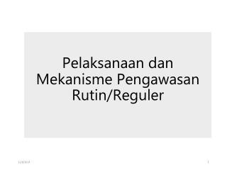 Pelaksanaan dan Mekanisme Pengawasan Rutin/Reguler
