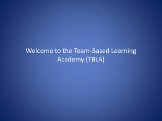 Welcome to the Team-Based Learning Academy (TBLA)