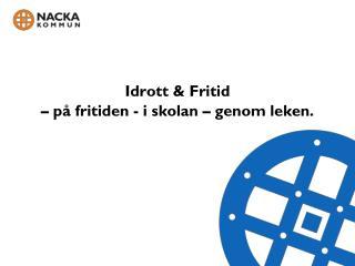 Idrott & Fritid – på fritiden - i skolan – genom leken.