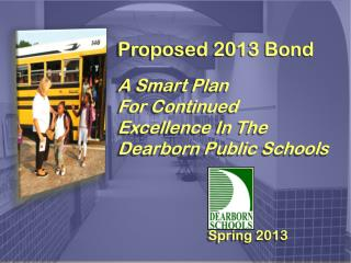 Proposed 2013 Bond A Smart Plan  For Continued   Excellence In The Dearborn Public Schools