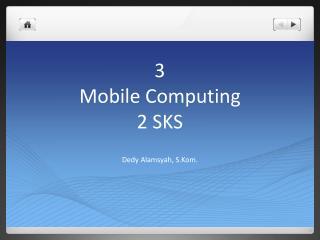 3 Mobile Computing 2 SKS