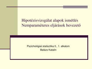 Hipot ézisvizsgálat alapok ismétlés Nemparaméteres eljárások bevezető