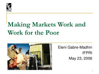 Making Markets Work and Work for the Poor