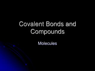 Covalent Bonds and Compounds