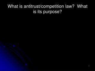 What is antitrust/competition law?  What is its purpose?