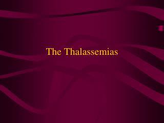 The Thalassemias