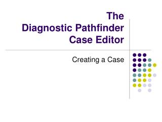The  Diagnostic Pathfinder Case Editor