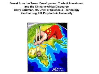 Forest from the Trees: Development, Trade  Investment  and the China-in-Africa Discourse Barry Sautman, HK Univ. of Scie