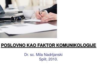 POSLOVNO KAO FAKTOR KOMUNIKOLOGIJE Dr. sc. Mila Nadrljanski  Split, 2010.