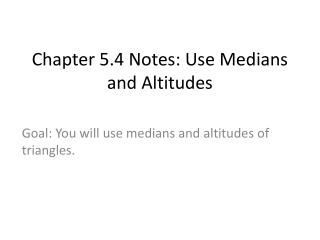 Chapter 5.4 Notes: Use Medians and Altitudes