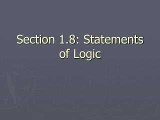 Section 1.8: Statements of Logic