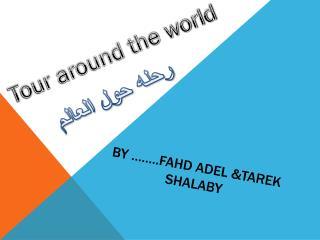 By ……..FAHD ADEL &TAREK SHALABY