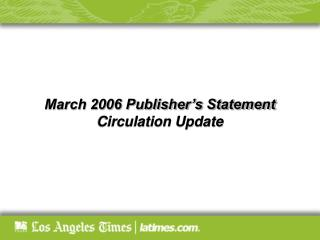 March 2006 Publisher's Statement Circulation Update