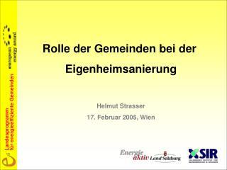 Rolle der Gemeinden bei der  Eigenheimsanierung Helmut Strasser 17. Februar 2005, Wien