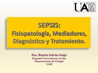 SEPSIS: Fisiopatología, Mediadores, Diagnóstico y Tratamiento.