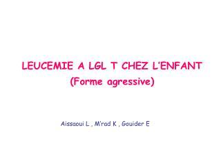 LEUCEMIE A LGL T CHEZ L'ENFANT  (Forme agressive)