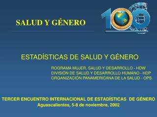 TERCER ENCUENTRO INTERNACIONAL DE ESTADÍSTICAS  DE GÉNERO Aguascalientes, 5-8 de noviembre, 2002