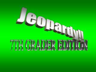 7TH GRADER EDITION