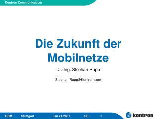 Die Zukunft der Mobilnetze Dr.-Ing. Stephan Rupp Stephan.Rupp@Kontron
