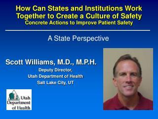 Scott Williams, M.D., M.P.H. Deputy Director,  Utah Department of Health  Salt Lake City, UT