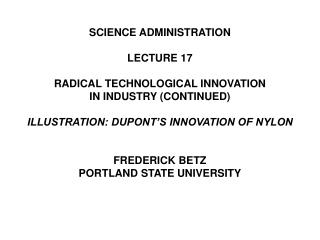 SCIENCE ADMINISTRATION LECTURE 17 RADICAL TECHNOLOGICAL INNOVATION  IN INDUSTRY (CONTINUED)