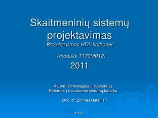 Skaitmeninių sistemų projektavimas Projektavim as  HDL kalbo mis (modulis T170M012) 20 11