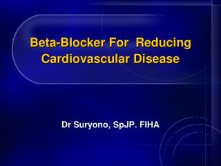 Beta-Blocker For  Reducing Cardiovascular Disease