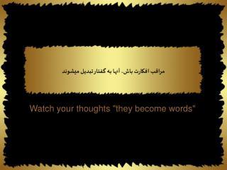 مراقب افكارت باش، آنها به گفتار تبديل ميشوند