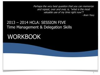 2013 – 2014 HCLA: SESSION FIVE  Time Management & Delegation Skills