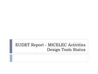 EUDET Report - MICELEC Activities Design Tools Status