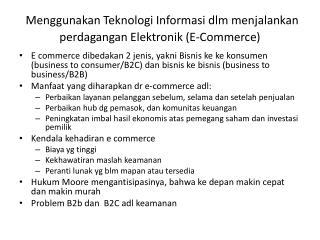 Menggunakan Teknologi Informasi dlm menjalankan  perdagangan Elektronik (E-Commerce)
