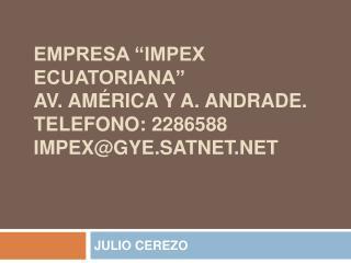 "EMPRESA ""IMPEX ECUATORIANA""  Av. América y a. Andrade. TELEFONO: 2286588 impex@gye.satnet"