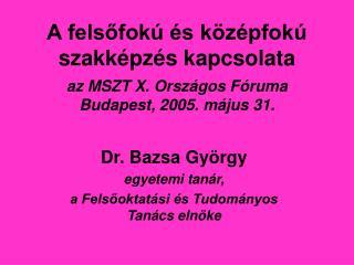Dr. Bazsa Gy�rgy egyetemi tan�r, a Fels?oktat�si �s Tudom�nyos Tan�cs eln�ke