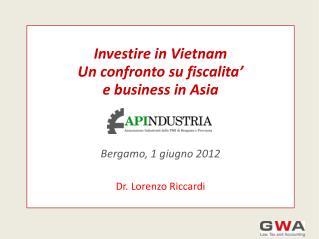 Investire in Vietnam  Un confronto su fiscalita'  e business in Asia Bergamo, 1 giugno 2012
