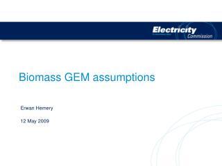 Biomass GEM assumptions