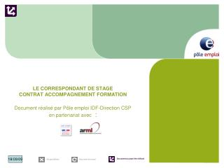 LE CORRESPONDANT DE STAGE CONTRAT ACCOMPAGNEMENT FORMATION  Document r alis  par P le emploi IDF-Direction CSP en parten