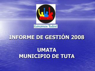 INFORME DE GESTIÓN 2008 UMATA MUNICIPIO DE TUTA