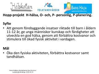 Hopp-projekt  H-hälsa, O- och, P- personlig, P-planering. Syfte