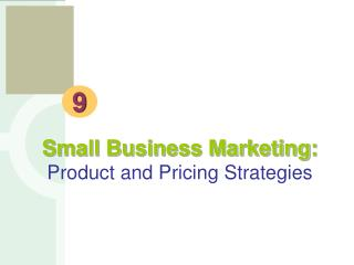 Small Business Marketing: Product and Pricing Strategies