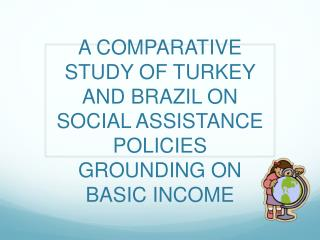 A COMPARATIVE STUDY OF TURKEY AND BRAZIL ON SOCIAL ASSISTANCE POLICIES GROUNDING ON BASIC INCOME